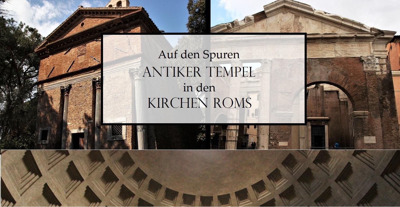 Römische Tempel: Auf den Spuren der Antike in den Kirchen Roms